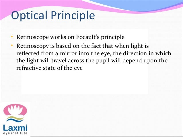 Optical Principle • Retinoscope works on Focault's principle • Retinoscopy is based on the fact that when light is reflect...