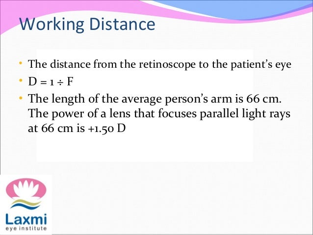 Working Distance • The distance from the retinoscope to the patient's eye • D = 1 ÷ F • The length of the average person's...