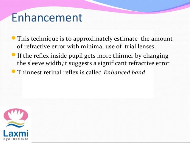 Enhancement This technique is to approximately estimate the amount of refractive error with minimal use of trial lenses. ...