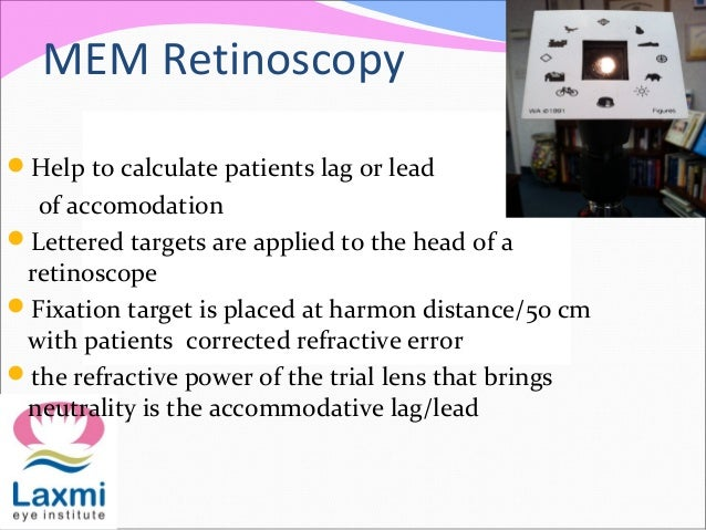 MEM Retinoscopy Help to calculate patients lag or lead of accomodation Lettered targets are applied to the head of a ret...