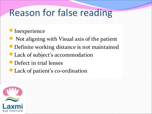 Reason for false reading Inexperience  Not aligning with Visual axis of the patient Definite working distance is not ma...