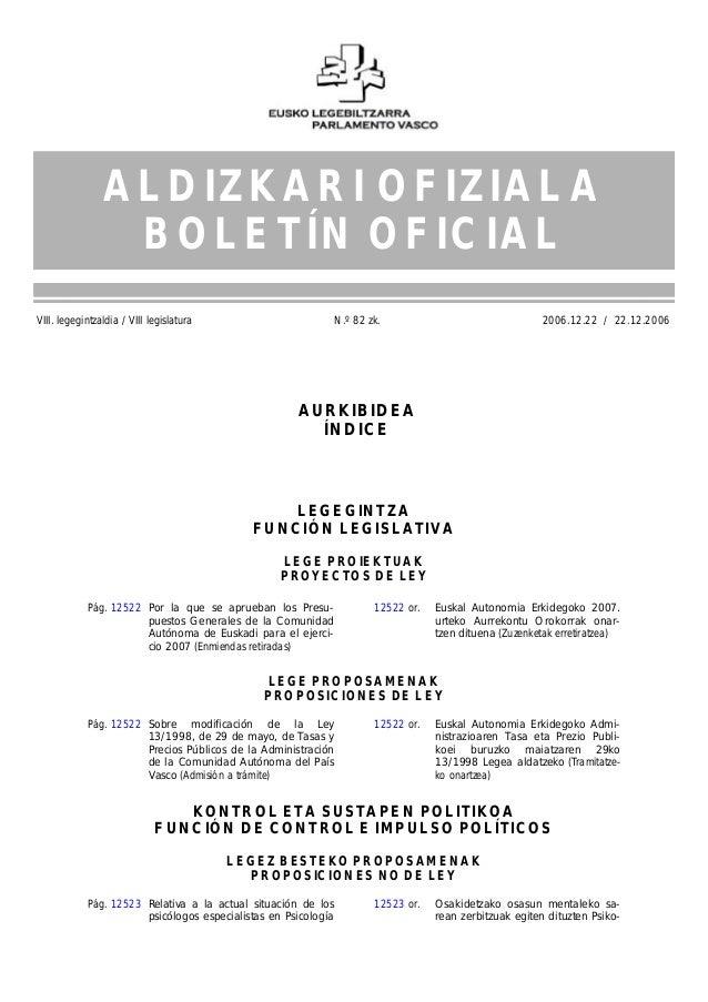 VIII. legegintzaldia / VIII legislatura N.º 82 zk. 2006.12.22 / 22.12.2006 12516 Pág. 12522 Por la que se aprueban los Pre...