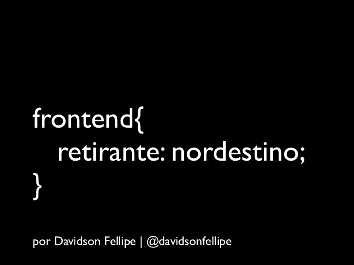 frontend{  retirante: nordestino;}por Davidson Fellipe | @davidsonfellipe
