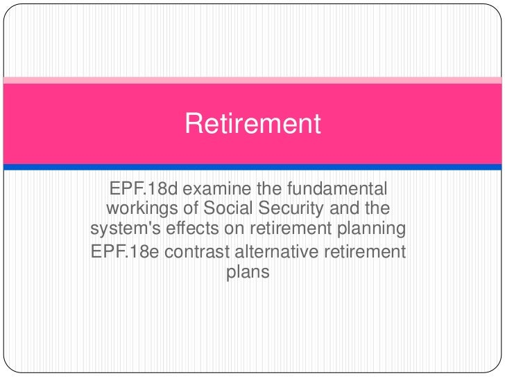 Retirement  EPF.18d examine the fundamental  workings of Social Security and thesystems effects on retirement planningEPF....