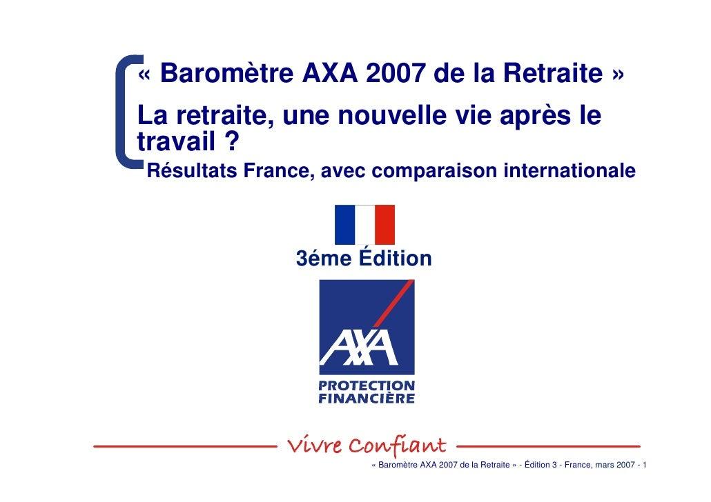 « Baromètre AXA 2007 de la Retraite » La retraite, une nouvelle vie après le travail ? Résultats France, avec comparaison ...