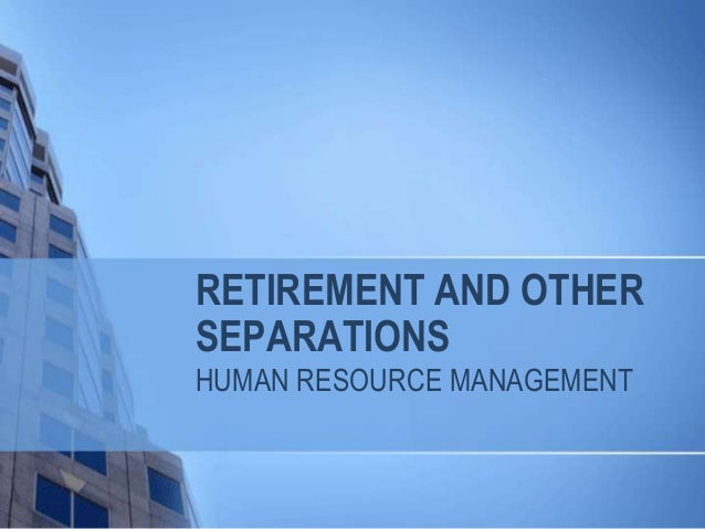 RETIREMENT AND OTHER SEPARATIONS HUMAN RESOURCE MANAGEMENT