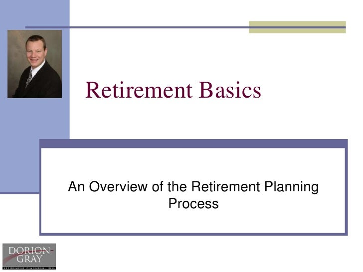 Retirement Basics<br />An Overview of the Retirement Planning Process<br />