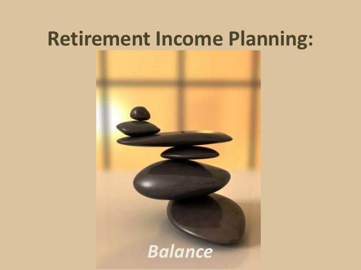 Retirement Income Planning:          Balance
