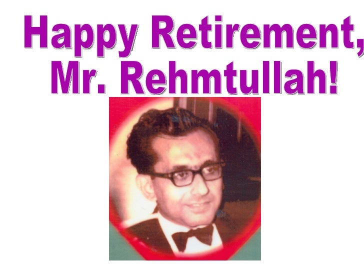 Happy Retirement,  Mr. Rehmtullah! We will miss you!
