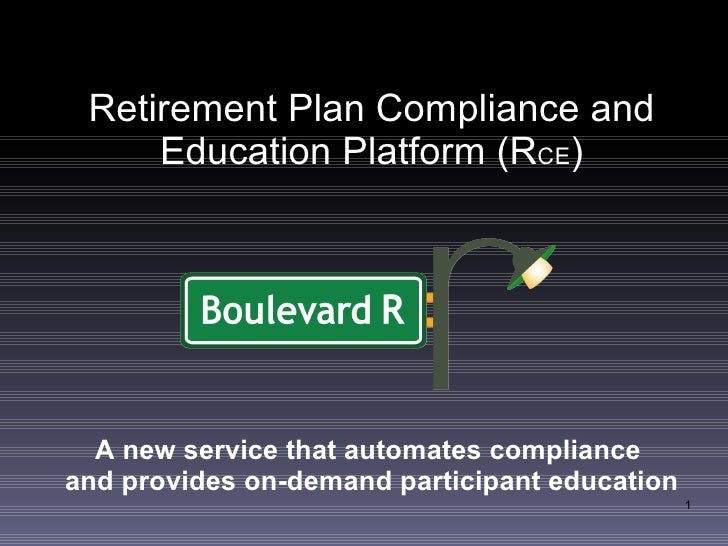 Retirement Plan Compliance and      Education Platform (RCE)       A new service that automates compliance and provides on...