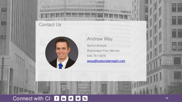12 Connect with CI Senior Analyst Retirement Plan Monitor 646-751-6975 away@corporateinsight.com Andrew Way Contact Us