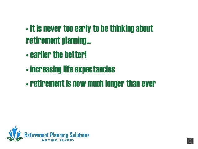 • It is never too early to be thinking aboutretirement planning...• earlier the better!• increasing life expectancies• ret...
