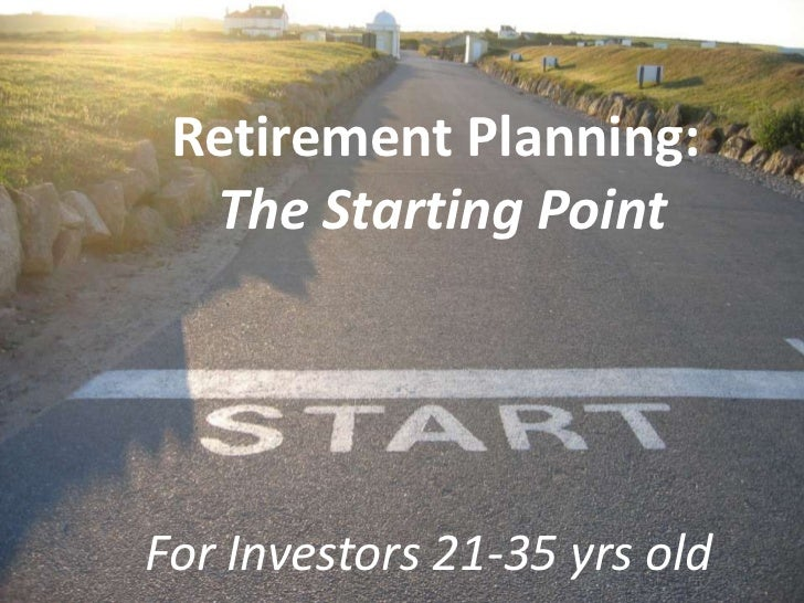 Retirement Planning:  The Starting PointFor Investors 21-35 yrs old
