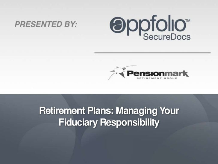 Retirement Plans Managing Your Fiduciary Responsibility