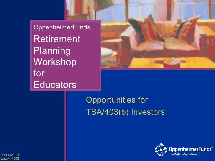 Retirement Planning Workshop for Educators OppenheimerFunds Opportunities for  TSA/403(b) Investors RE0000.575.0109 Januar...