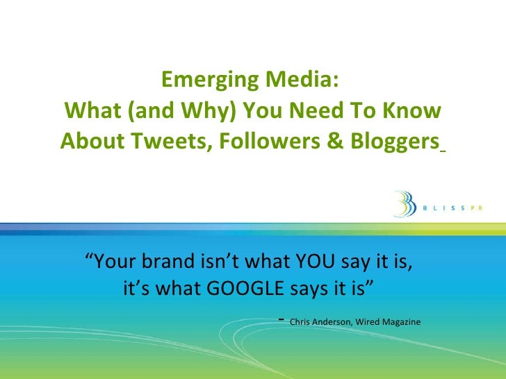 "Emerging Media:  What (and Why) You Need To Know About Tweets, Followers & Bloggers   "" Your brand isn't what YOU say it i..."