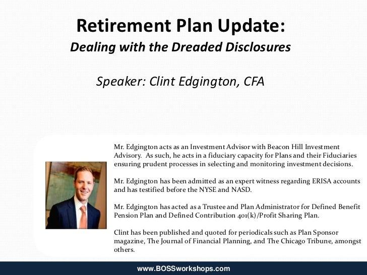 Retirement Plan Update:Dealing with the Dreaded Disclosures    Speaker: Clint Edgington, CFA       Mr. Edgington acts as a...