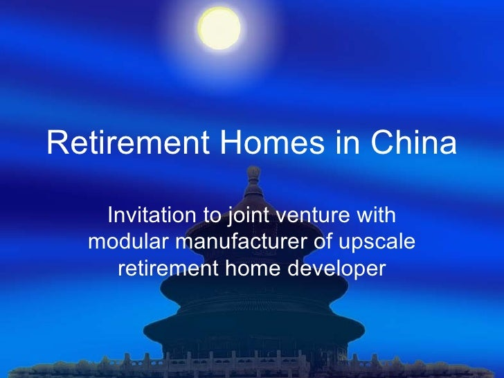 Retirement Homes in China Invitation to joint venture with modular manufacturer of upscale retirement home developer