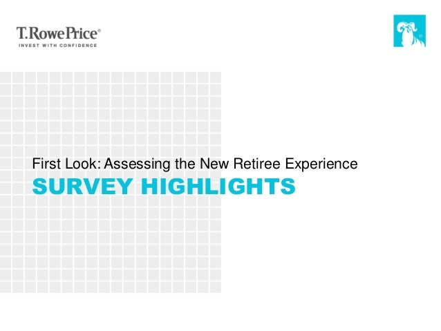 1 SURVEY HIGHLIGHTS First Look: Assessing the New Retiree Experience