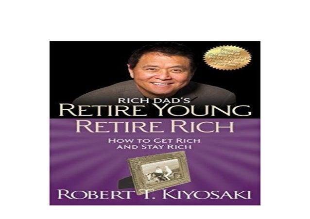 Retire Young Retire Rich How to Get Rich Quickly and Stay Rich Forever!