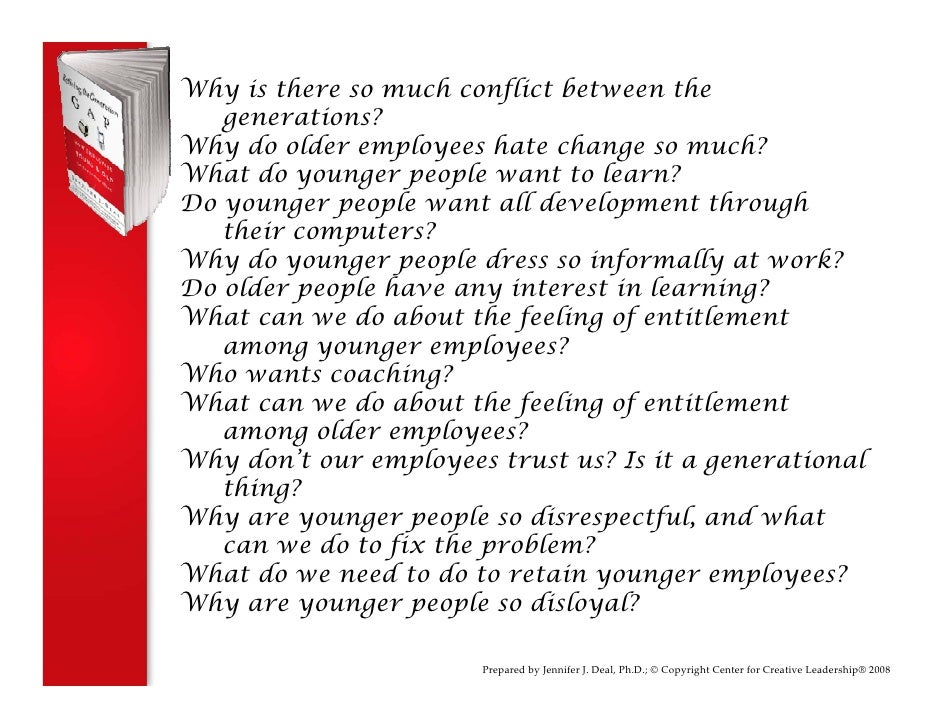 Why is there so much conflict between the    generations? Why do older employees hate change so much? What do younger peop...