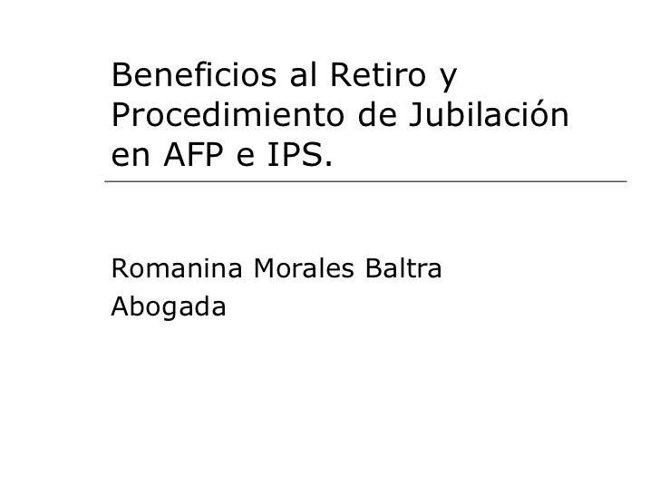 Beneficios al Retiro y Procedimiento de Jubilación en AFP e IPS. Romanina Morales Baltra Abogada