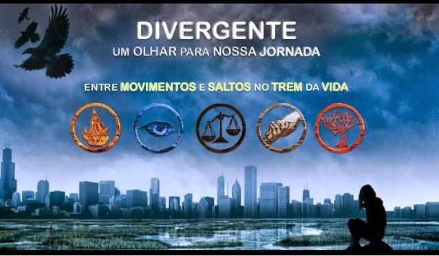 DIVERGENTE UM OLHAR PARA NOSSA JORNADA ENTRE MOVIMENTOS E SALTOS NO TREM DA VIDA