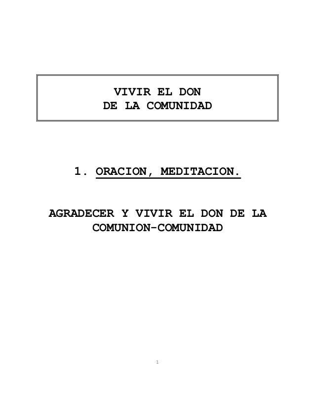 VIVIR EL DON       DE LA COMUNIDAD   1. ORACION, MEDITACION.AGRADECER Y VIVIR EL DON DE LA      COMUNION-COMUNIDAD        ...