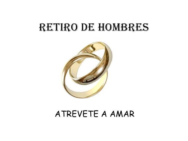 Retiro de HOMBRES ATREVETE A AMAR