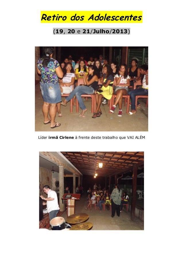 Retiro dos Adolescentes (19, 20 e 21/Julho/2013) Líder irmã Cirlene à frente deste trabalho que VAI ALÉM