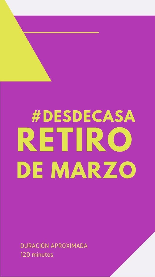 #DESDECASA RETIRO DE MARZO DURACIÓN APROXIMADA 120 minutos