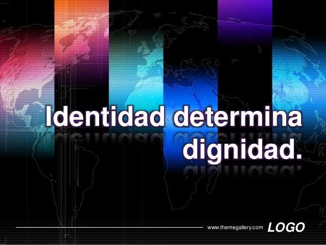 LOGOwww.themegallery.com Identidad determina dignidad.
