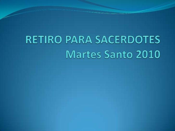 RETIRO PARA SACERDOTESMartes Santo 2010<br />