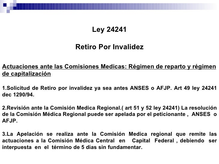 Ley 24241 Retiro Por Invalidez Actuaciones ante las Comisiones Medicas: Régimen de reparto y régimen de capitalización 1.S...