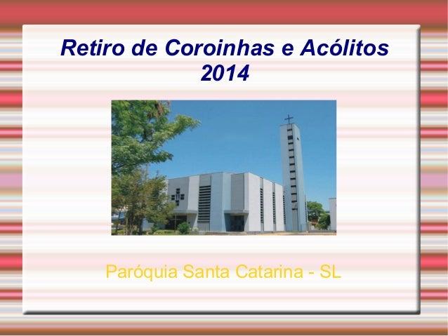 Retiro de Coroinhas e Acólitos 2014 Paróquia Santa Catarina - SL