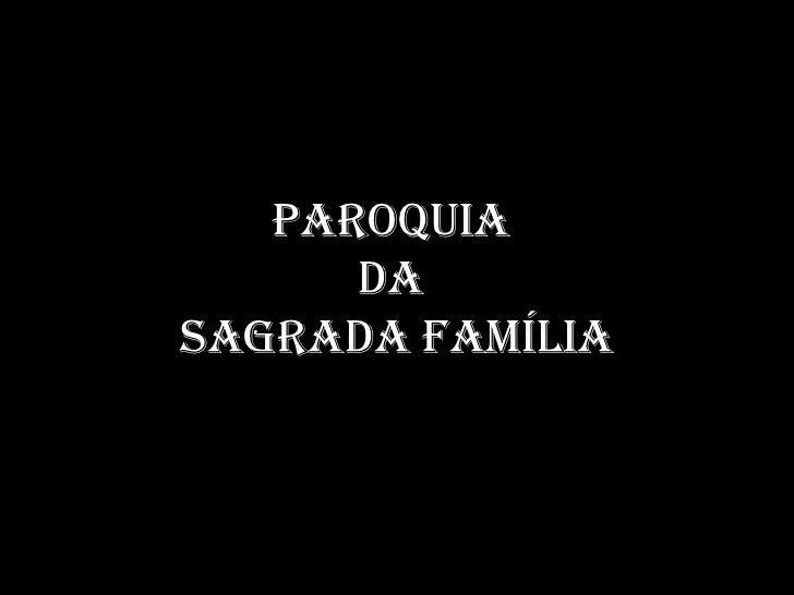 PAROQUIA      DASAGRADA FAMÍLIA