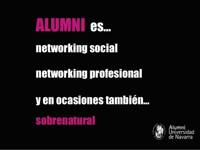 ALUMNI es…networking socialnetworking profesionaly en ocasiones también…sobrenatural