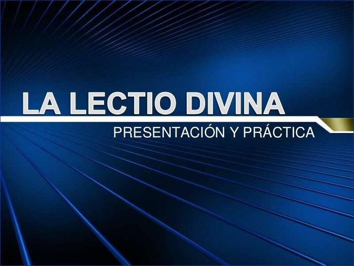LA LECTIO DIVINA<br />PRESENTACIÓN Y PRÁCTICA<br />