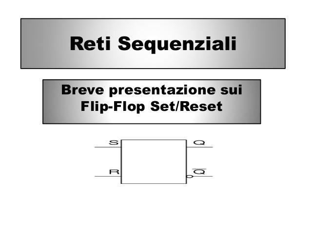 Reti Sequenziali Breve presentazione sui Flip-Flop Set/Reset