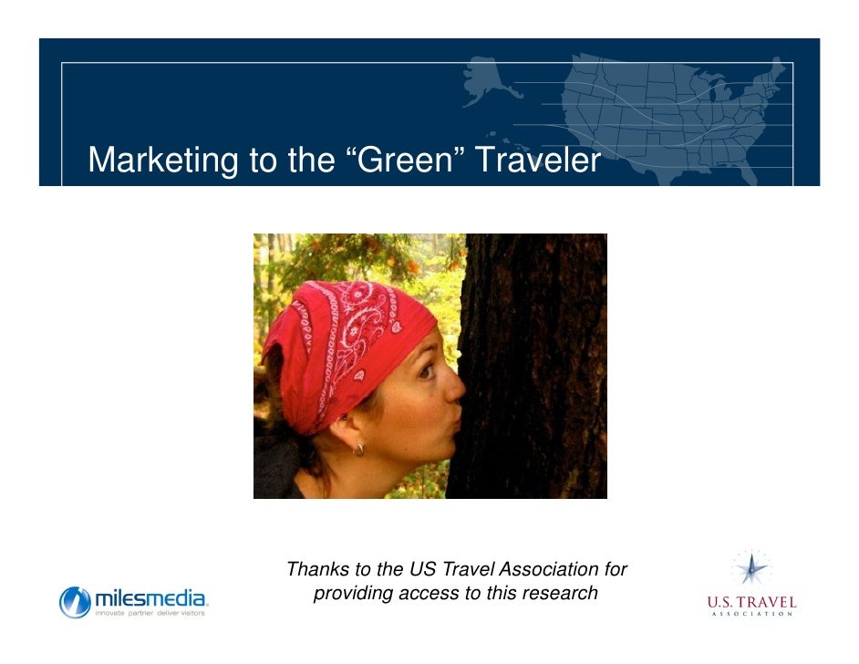 "Marketing to the ""Green"" Traveler                 Thanks to the US Travel Association for                providing access ..."