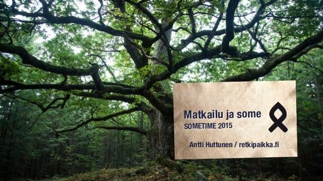 Matkailu ja some SOMETIME 2015 Antti Huttunen / retkipaikka.fi