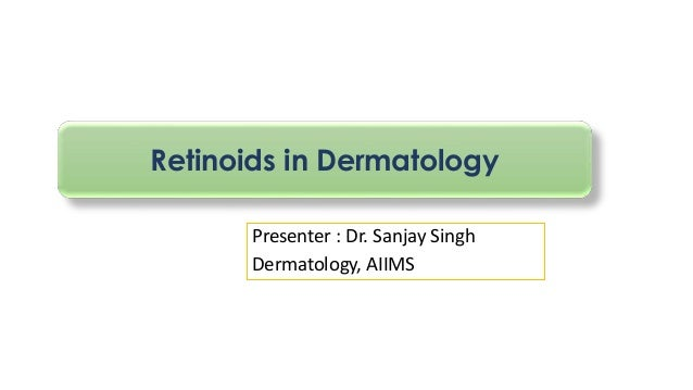 Retinoids in Dermatology  Presenter : Dr. Sanjay Singh  Dermatology, AIIMS