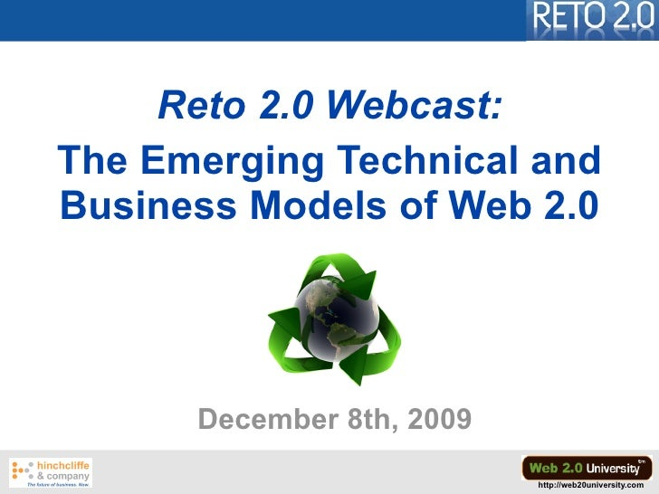 Reto 2.0 Webcast: The Emerging Technical and Business Models of Web 2.0           December 8th, 2009                      ...