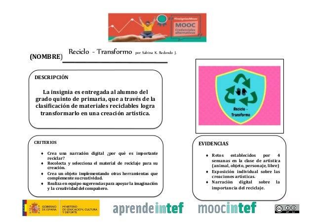 Reciclo - Transformo por Sabina K. Redondo J. (NOMBRE) DESCRIPCIÓN La insignia es entregada al alumno del grado quinto de ...