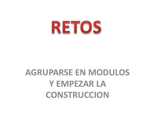 AGRUPARSE EN MODULOS Y EMPEZAR LA CONSTRUCCION