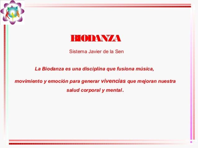 BIODANZA Sistema Javier de la Sen La Biodanza es una disciplina que fusiona música, movimiento y emoción para generar vive...
