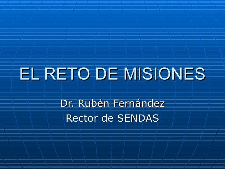 EL RETO DE MISIONES Dr. Rubén Fernández Rector de SENDAS