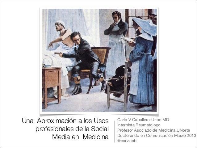 Una Aproximación a los Usos      Carlo V Caballero-Uribe MD                                 Internista Reumatologo     pro...