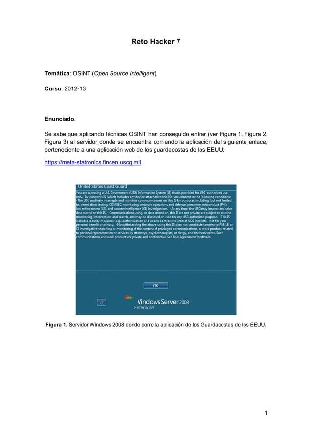 1Reto Hacker 7Temática: OSINT (Open Source Intelligent).Curso: 2012-13Enunciado.Se sabe que aplicando técnicas OSINT han c...