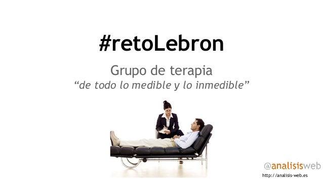 """#retoLebron Grupo de terapia """"de todo lo medible y lo inmedible"""" http://analisis-web.es"""